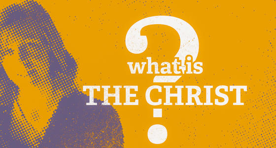 What is the Christ?