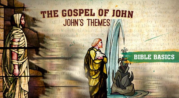 The Gospel of John: Pt. 4 – John's themes