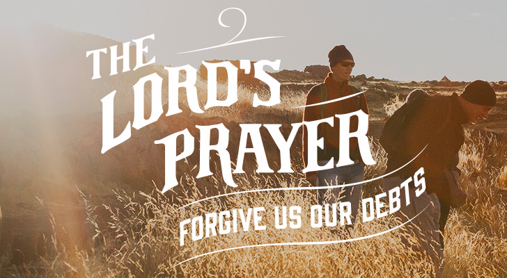 The Lord's Prayer: Forgive Us Our Debts