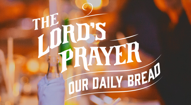 The Lord's Prayer: Our daily bread