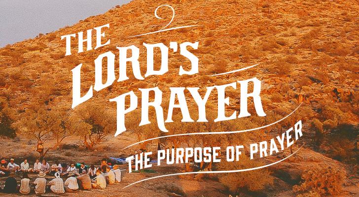 The Lord's Prayer: The Purpose of Prayer